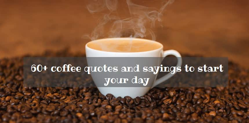 60 Coffee Quotes And Sayings To Start Your Day Tukocoke