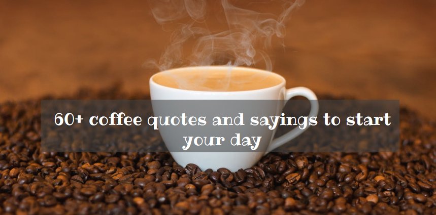 60 Coffee Quotes And Sayings To Start Your Day Tuko Co Ke