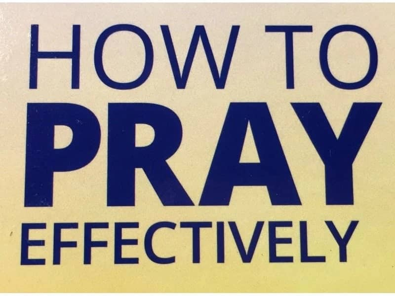 How to pray effectively Tips on praying effectively Steps on how to pray effectively Praying effectively and fervently