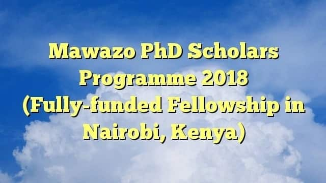 phd scholarships in kenya 2018 - phd scholarships for women in kenya - graduate scholarships in kenya - phd scholarships in kenyan universities