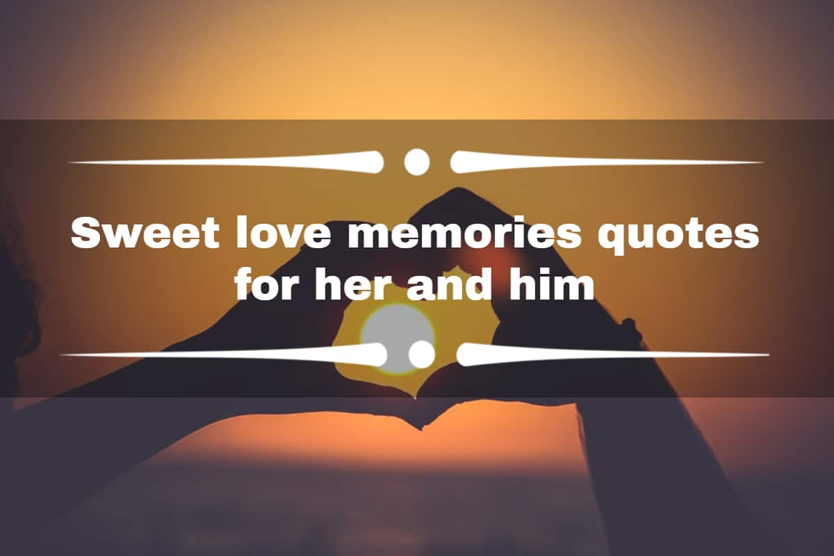 A Collection Of The Best Sweet Love Memories Quotes For Her And Him