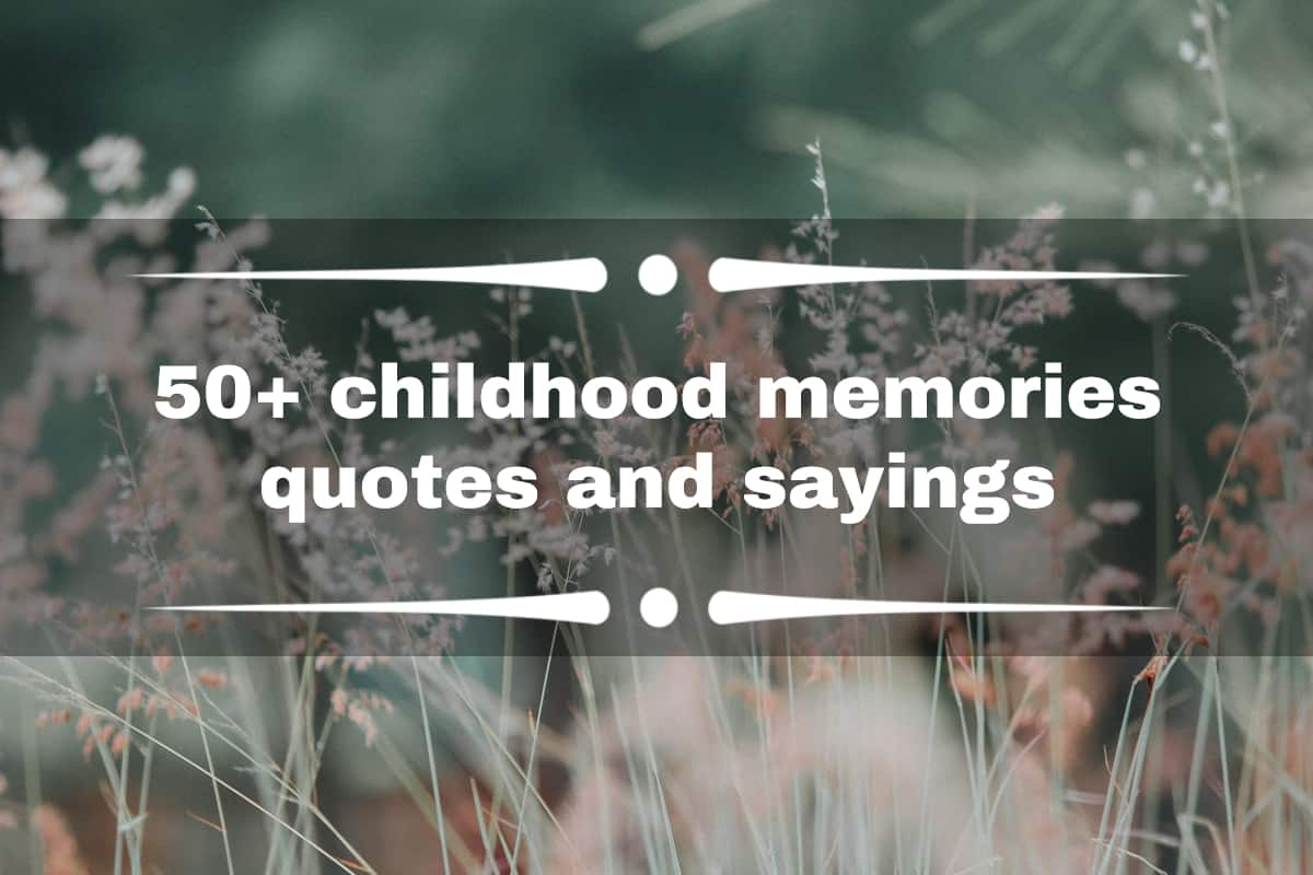 50 Childhood Memories Quotes And Sayings For Good Old Days Sake