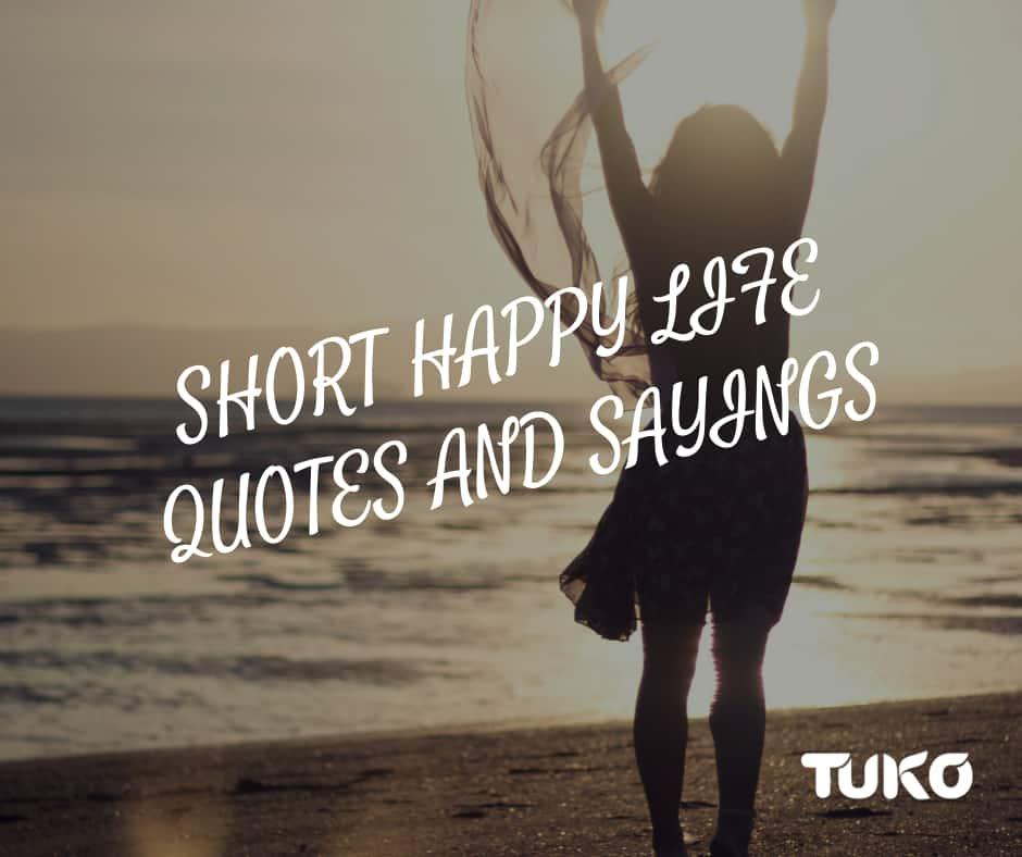 Short Happy Life Quotes And Sayings Tuko