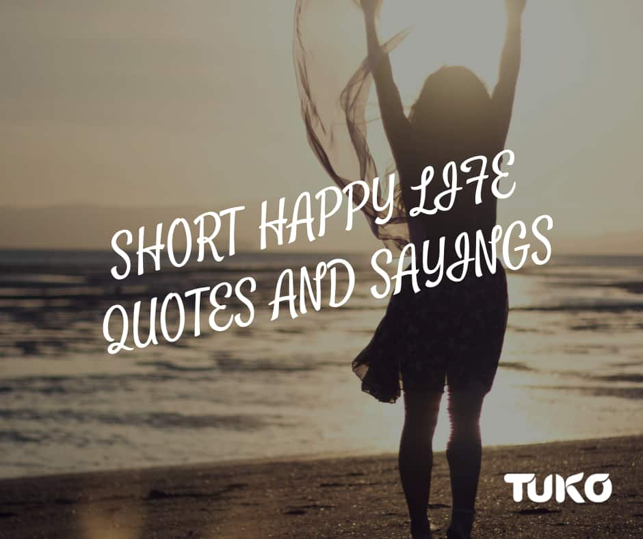 Short Happy Life Quotes And Sayings Tuko Co Ke