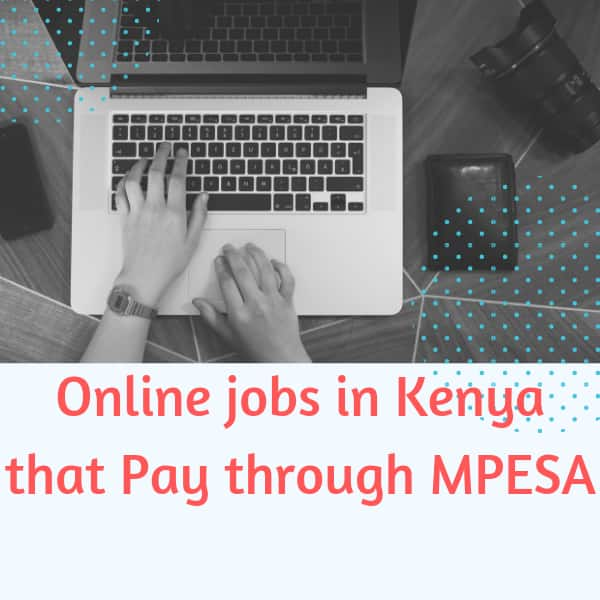 7 Online Jobs in Kenya that Pay through Mpesa 2019 ▷ Tuko co ke
