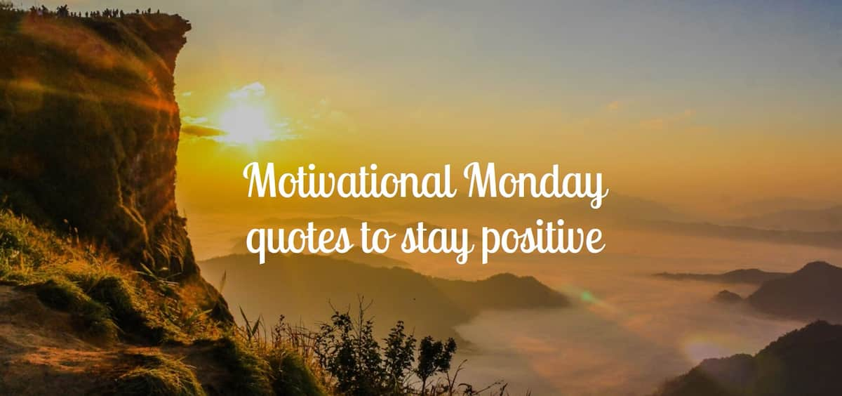 Motivational Monday Quotes To Stay Positive Tuko Co Ke