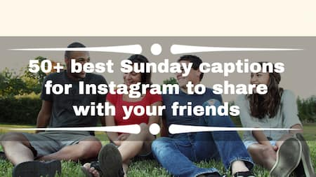 50+ best Sunday captions for Instagram to share with your friends